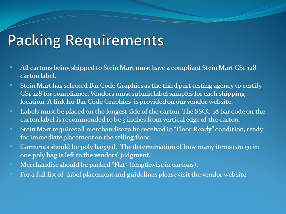 Packing Requirements All cartons being shipped to Stein Mart must have a compliant Stein Mart GS1-128 carton label.