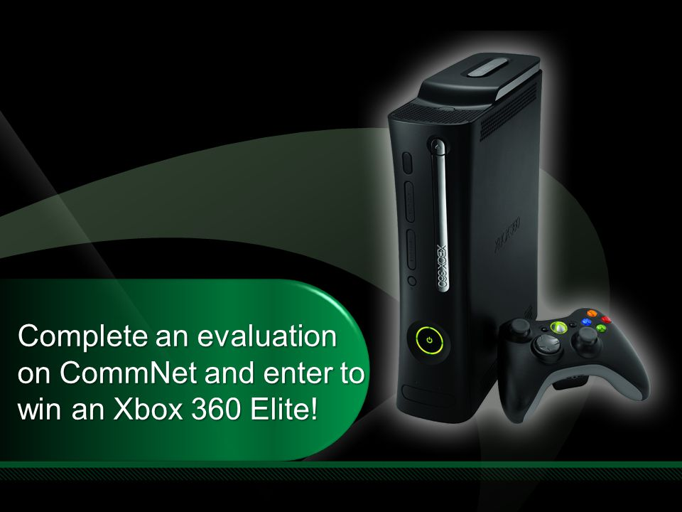 Complete an evaluation on CommNet and enter to win an Xbox 360 Elite!