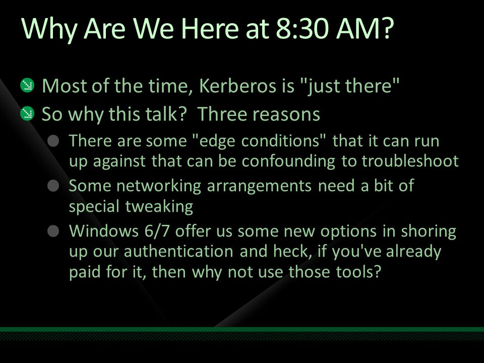Why Are We Here at 8:30 AM Most of the time, Kerberos is just there
