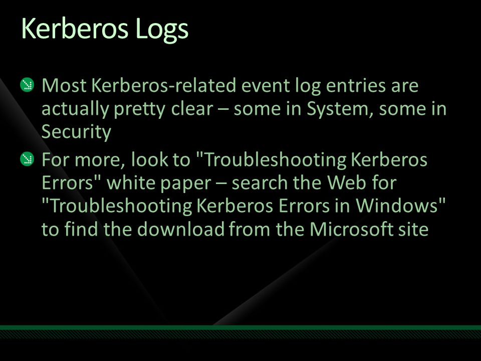 Kerberos Logs Most Kerberos-related event log entries are actually pretty clear – some in System, some in Security.