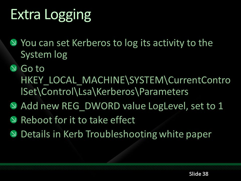 Extra Logging You can set Kerberos to log its activity to the System log.