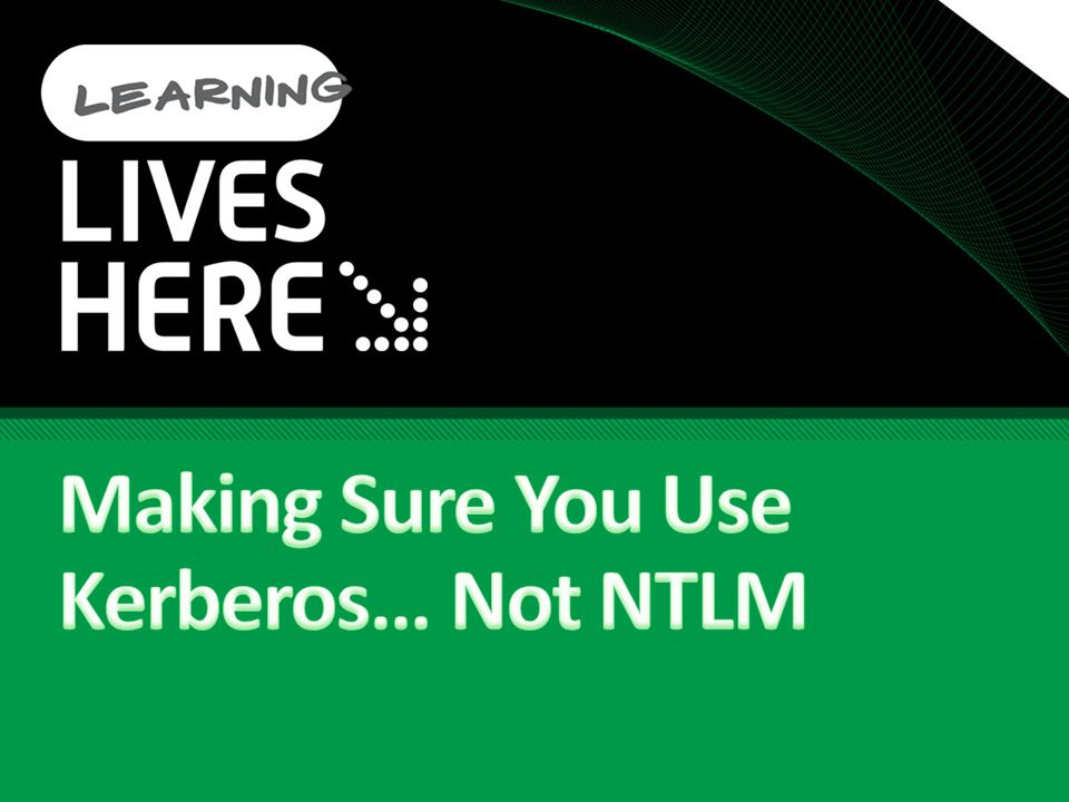 Making Sure You Use Kerberos… Not NTLM