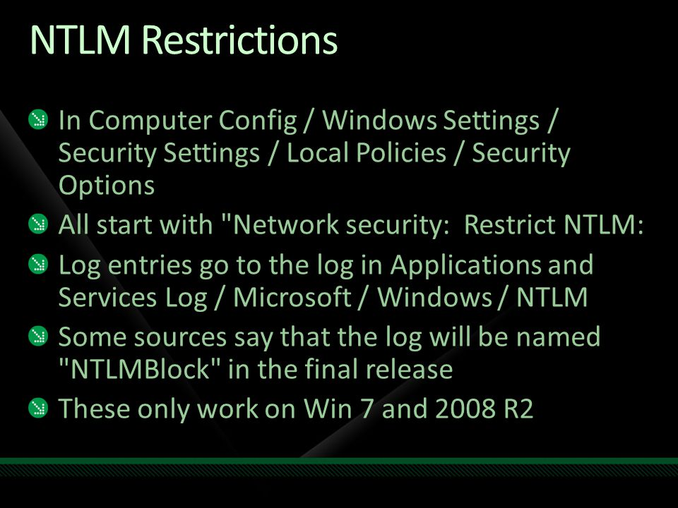 NTLM Restrictions In Computer Config / Windows Settings / Security Settings / Local Policies / Security Options.