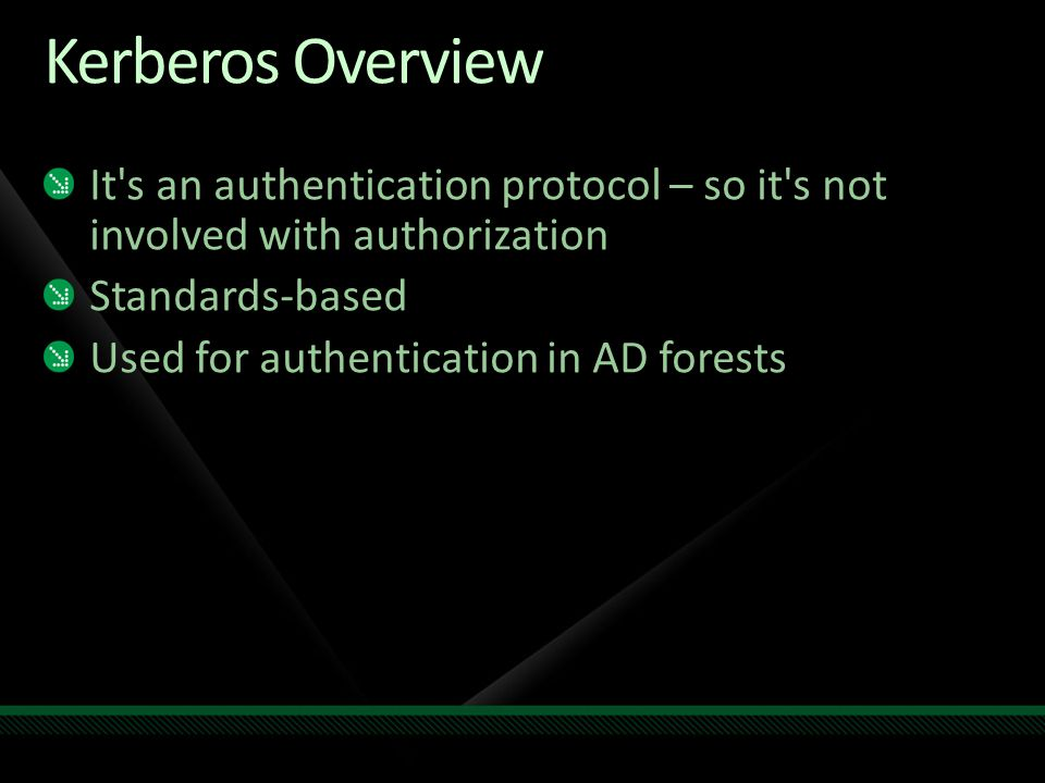 Kerberos Overview It s an authentication protocol – so it s not involved with authorization. Standards-based.