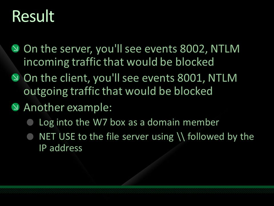 Result On the server, you ll see events 8002, NTLM incoming traffic that would be blocked.
