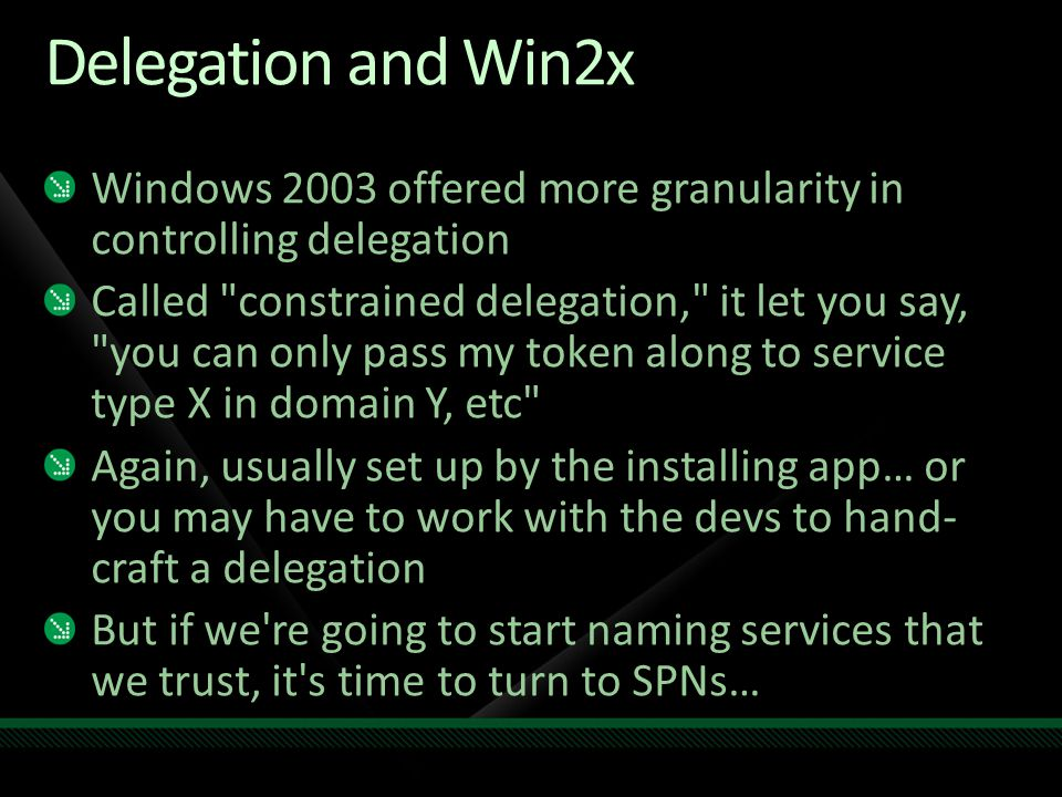 Delegation and Win2x Windows 2003 offered more granularity in controlling delegation.