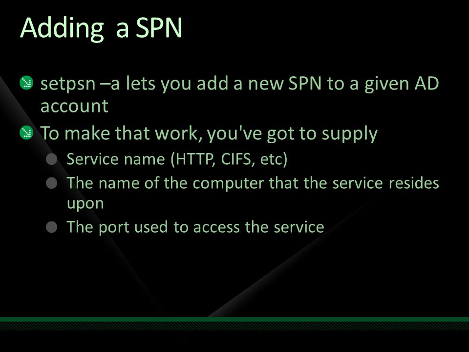 Adding a SPN setpsn –a lets you add a new SPN to a given AD account