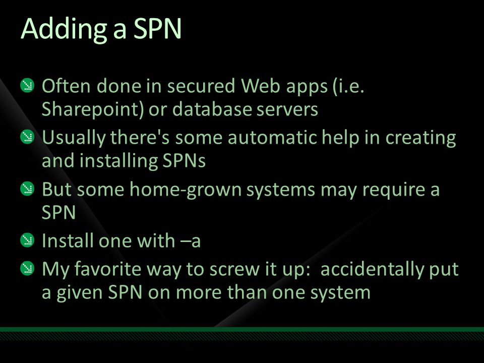 Adding a SPN Often done in secured Web apps (i.e. Sharepoint) or database servers.