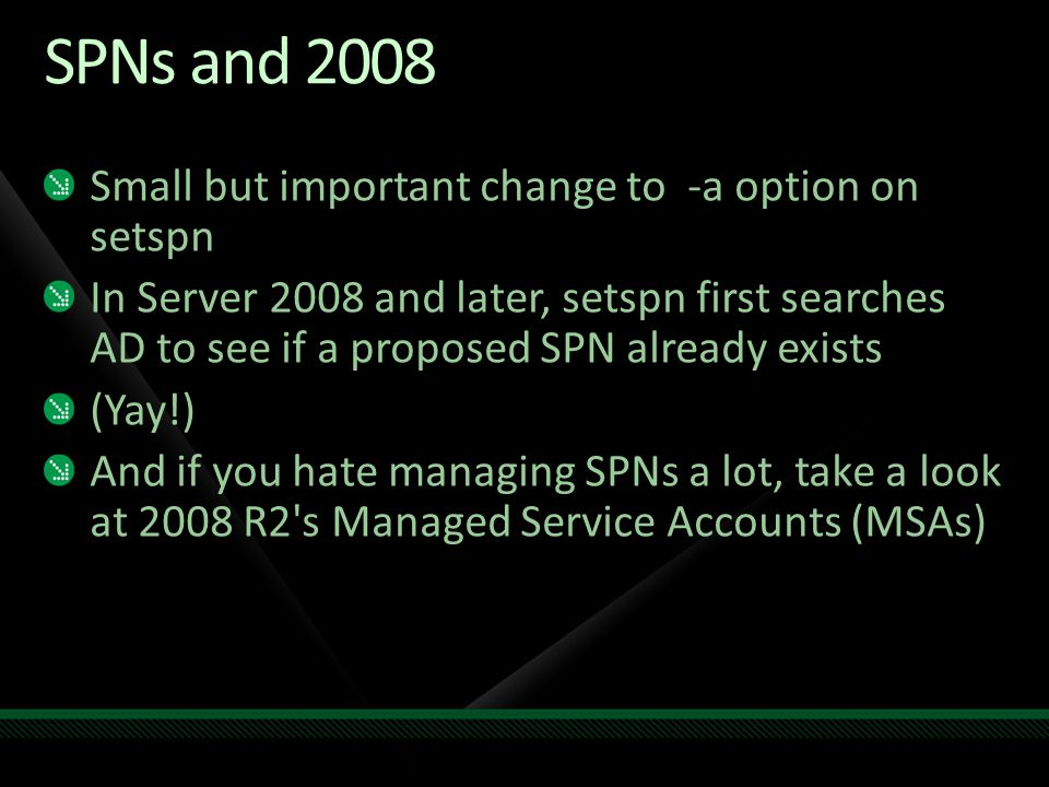 SPNs and 2008 Small but important change to -a option on setspn