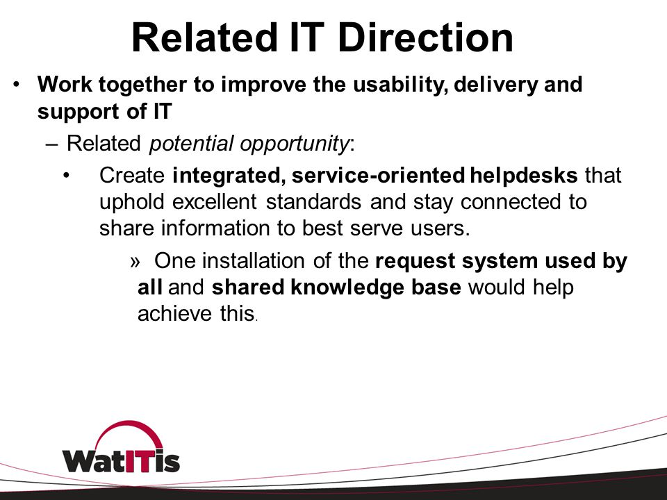 Related IT Direction Work together to improve the usability, delivery and support of IT. Related potential opportunity:
