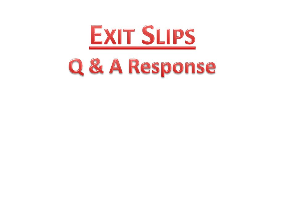 Exit Slips Q & A Response