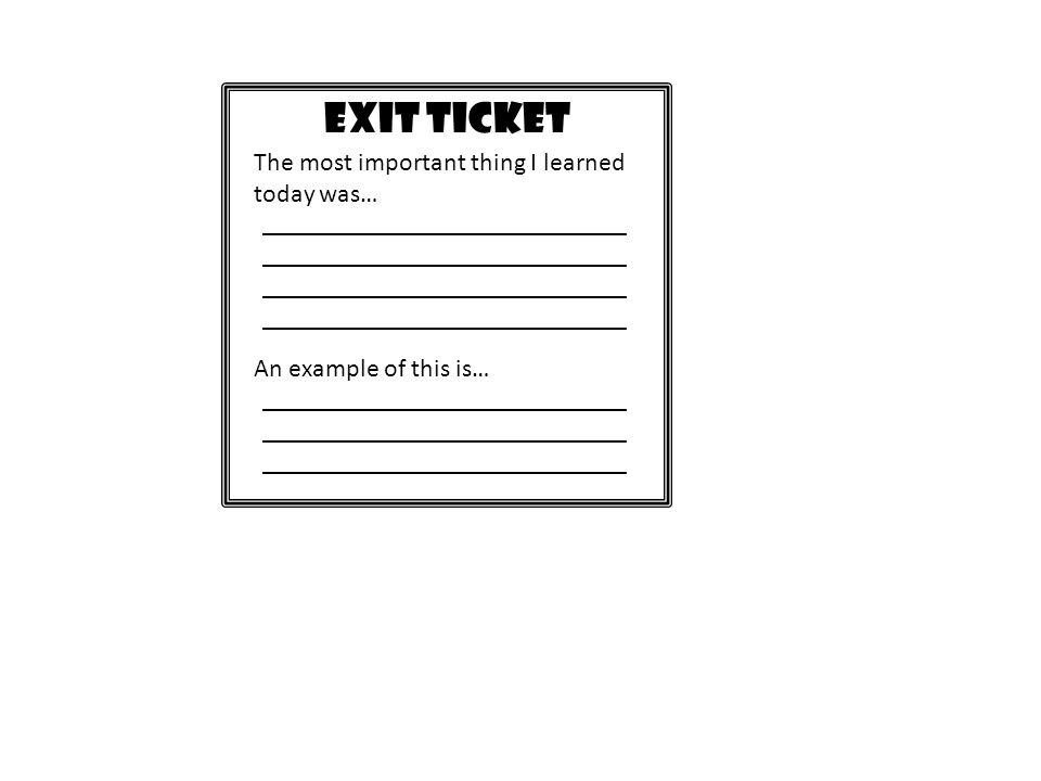EXIT TICKET The most important thing I learned today was…