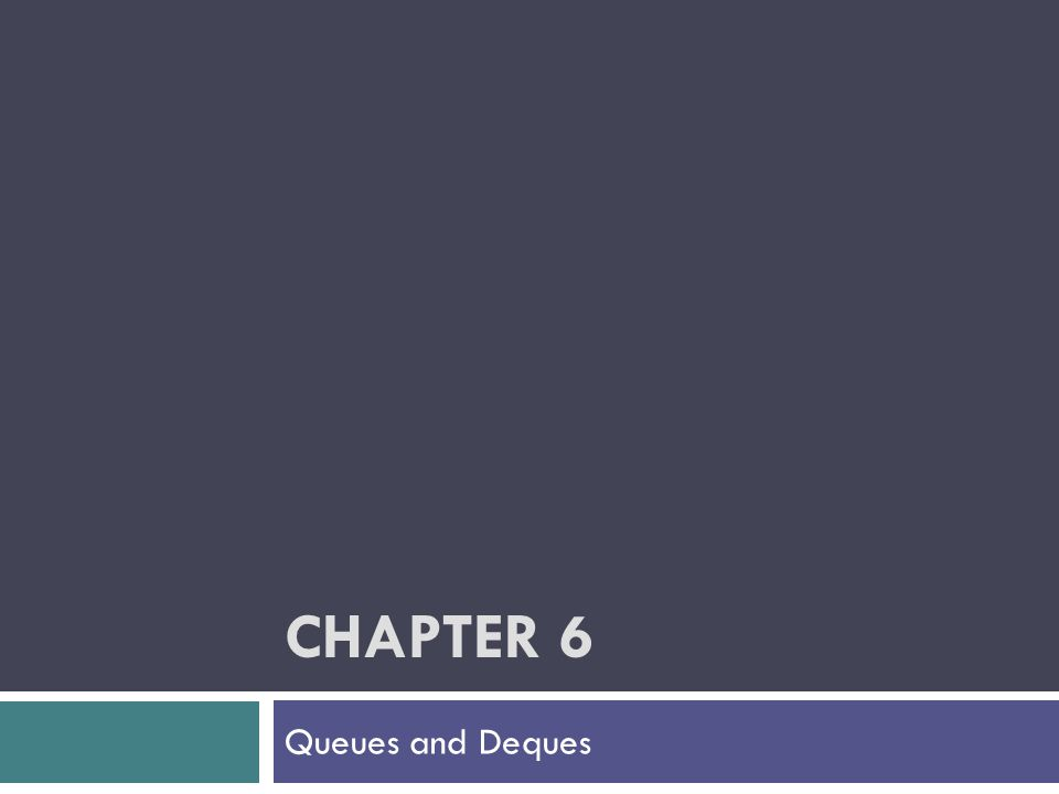 Chapter 6 Queues and Deques