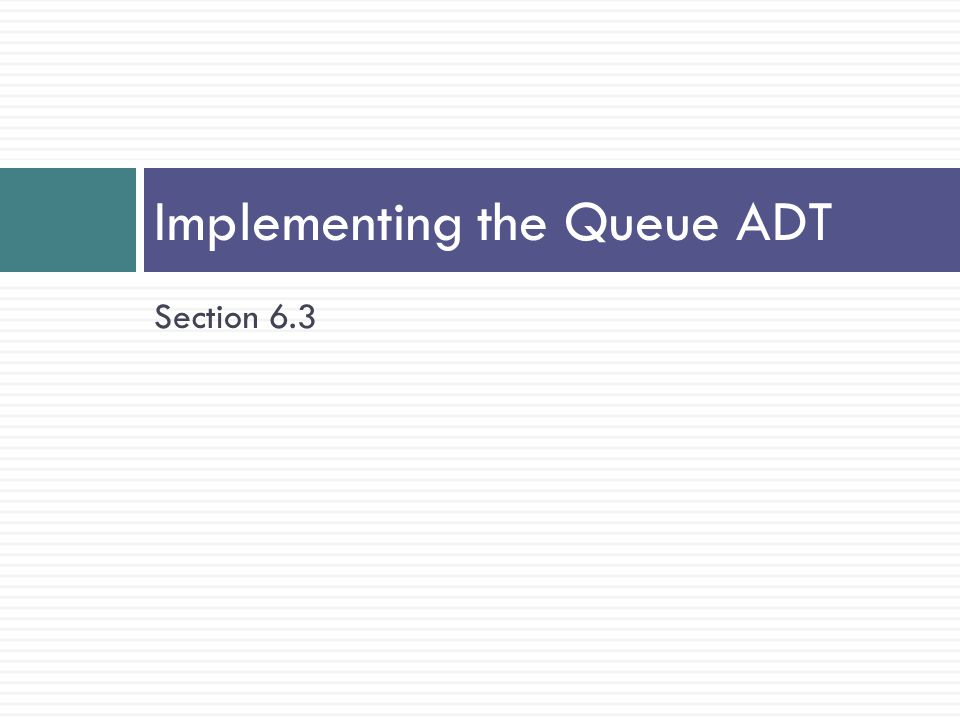 Implementing the Queue ADT