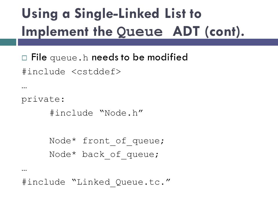 Using a Single-Linked List to Implement the Queue ADT (cont).