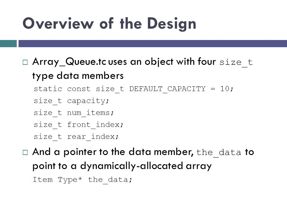 Overview of the Design Array_Queue.tc uses an object with four size_t type data members. static const size_t DEFAULT_CAPACITY = 10;