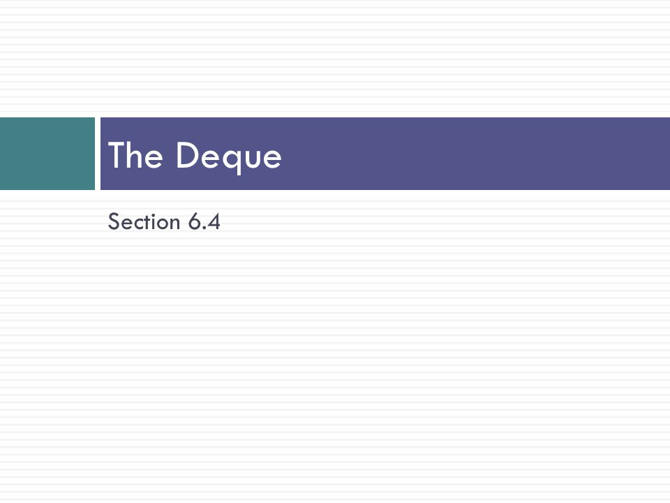The Deque Section 6.4
