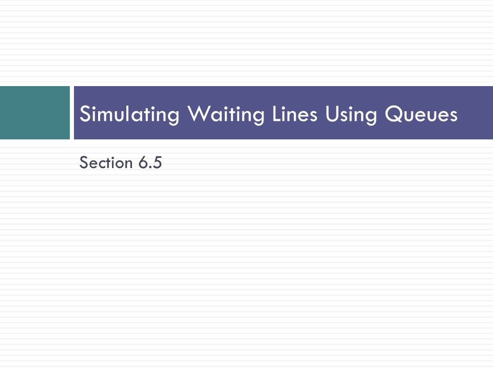 Simulating Waiting Lines Using Queues
