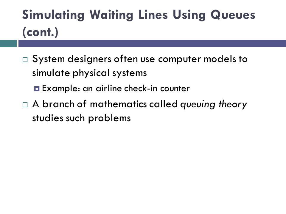 Simulating Waiting Lines Using Queues (cont.)