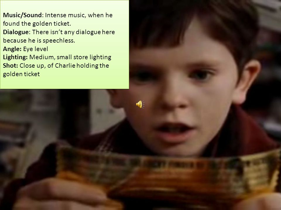 Music/Sound: Intense music, when he found the golden ticket.