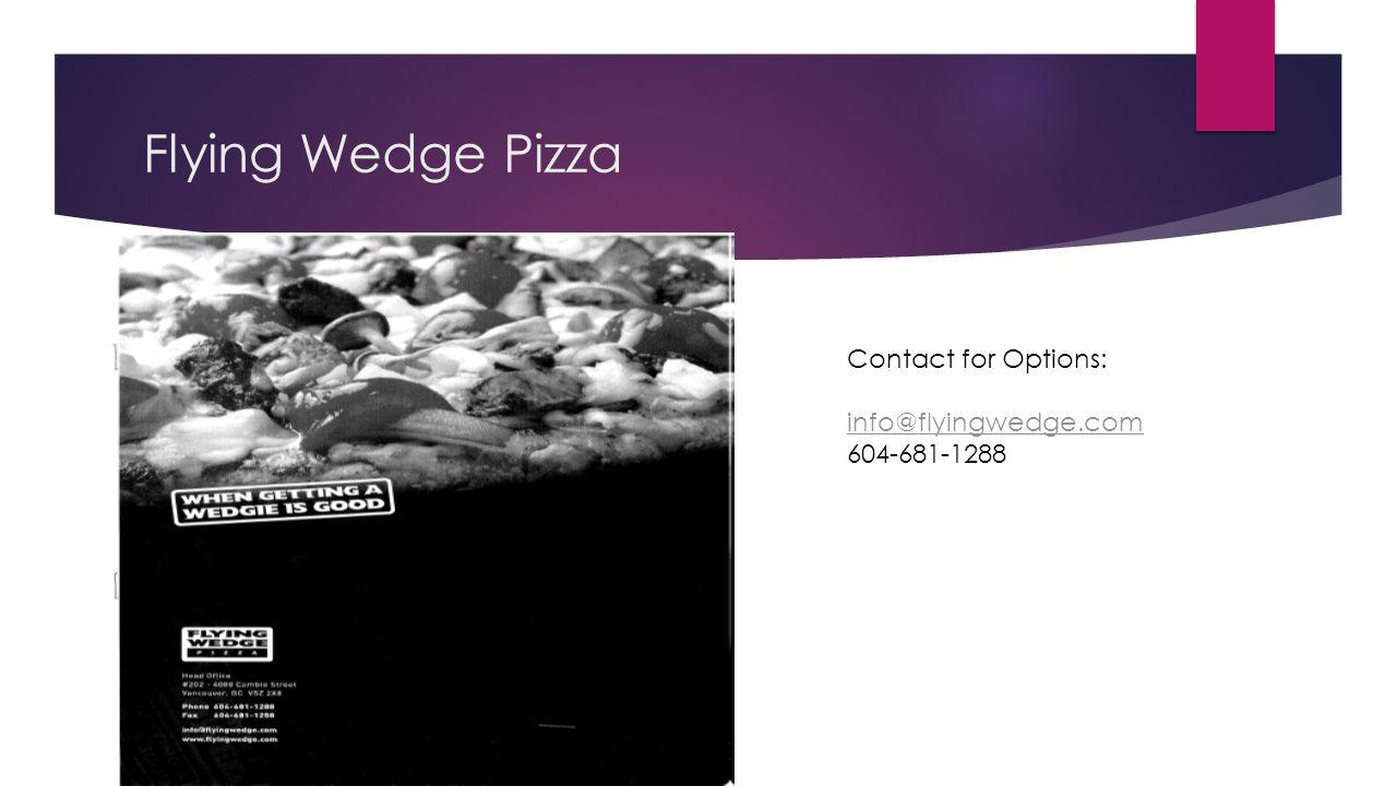 Flying Wedge Pizza Contact for Options: info@flyingwedge.com