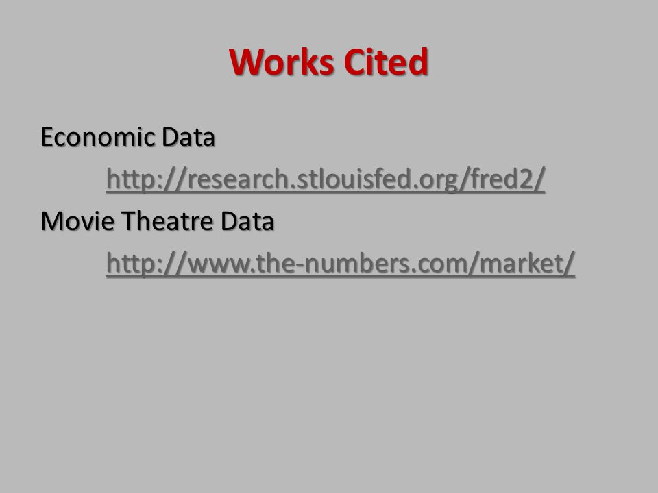 Works Cited Economic Data http://research.stlouisfed.org/fred2/ Movie Theatre Data http://www.the-numbers.com/market/