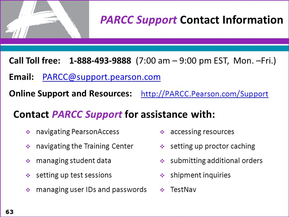 PARCC Support Contact Information Call Toll free: 1-888-493-9888 (7:00 am – 9:00 pm EST, Mon. –Fri.)