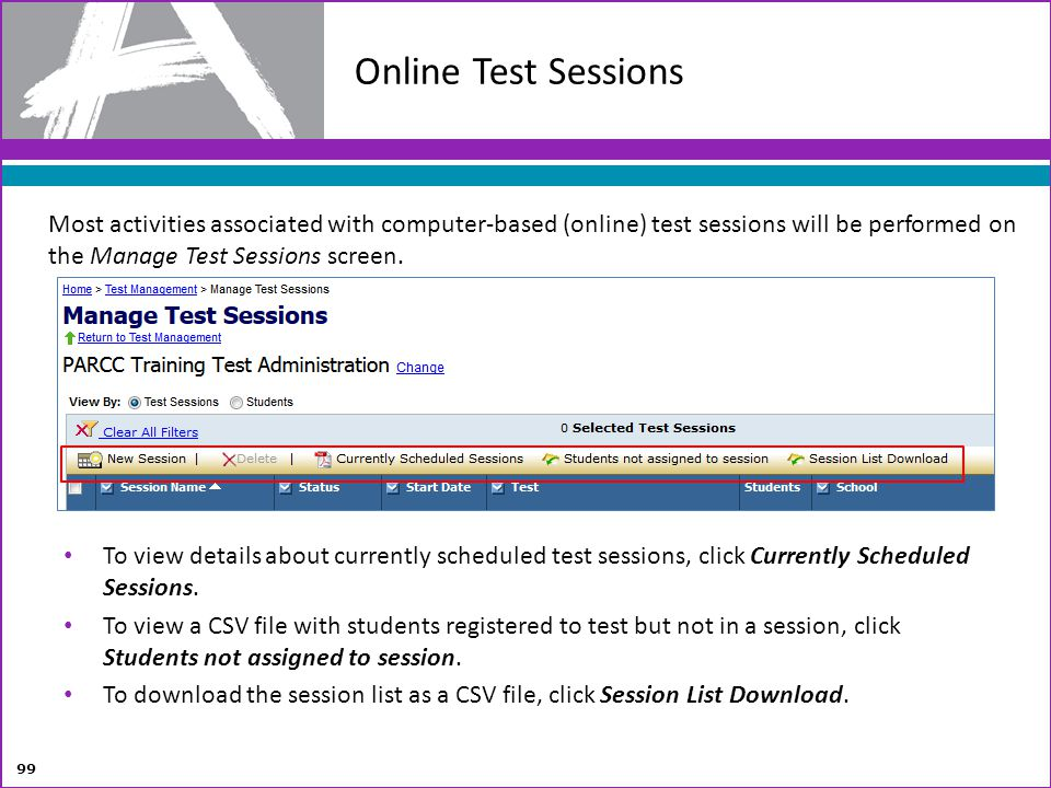 Online Test Sessions Most activities associated with computer-based (online) test sessions will be performed on the Manage Test Sessions screen.