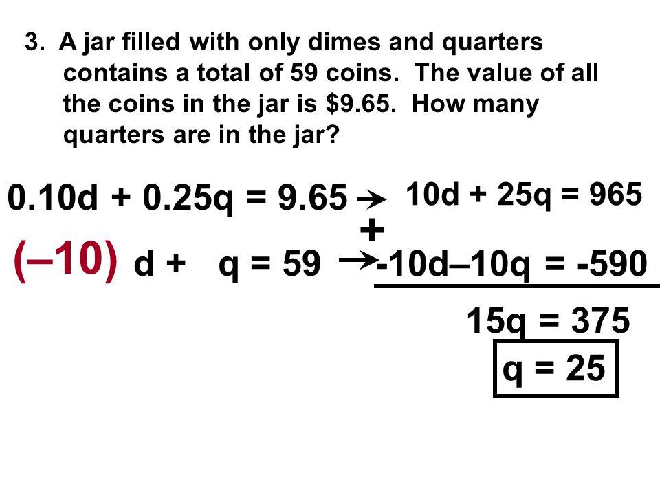 + (–10) 0.10d + 0.25q = 9.65 d + q = 59 -10d–10q = -590 15q = 375