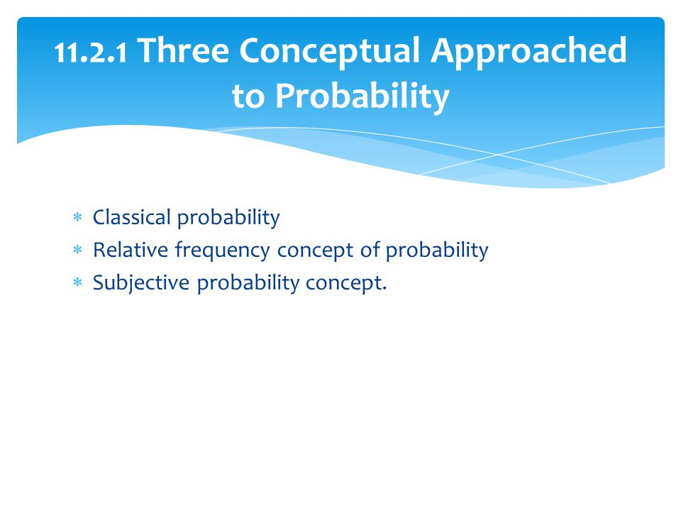 11.2.1 Three Conceptual Approached to Probability
