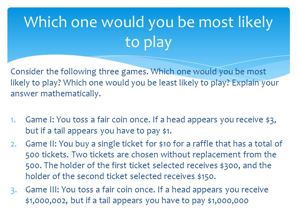 Which one would you be most likely to play
