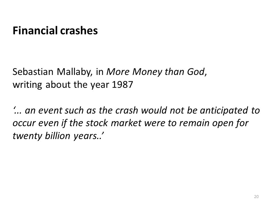 Financial crashes Sebastian Mallaby, in More Money than God,