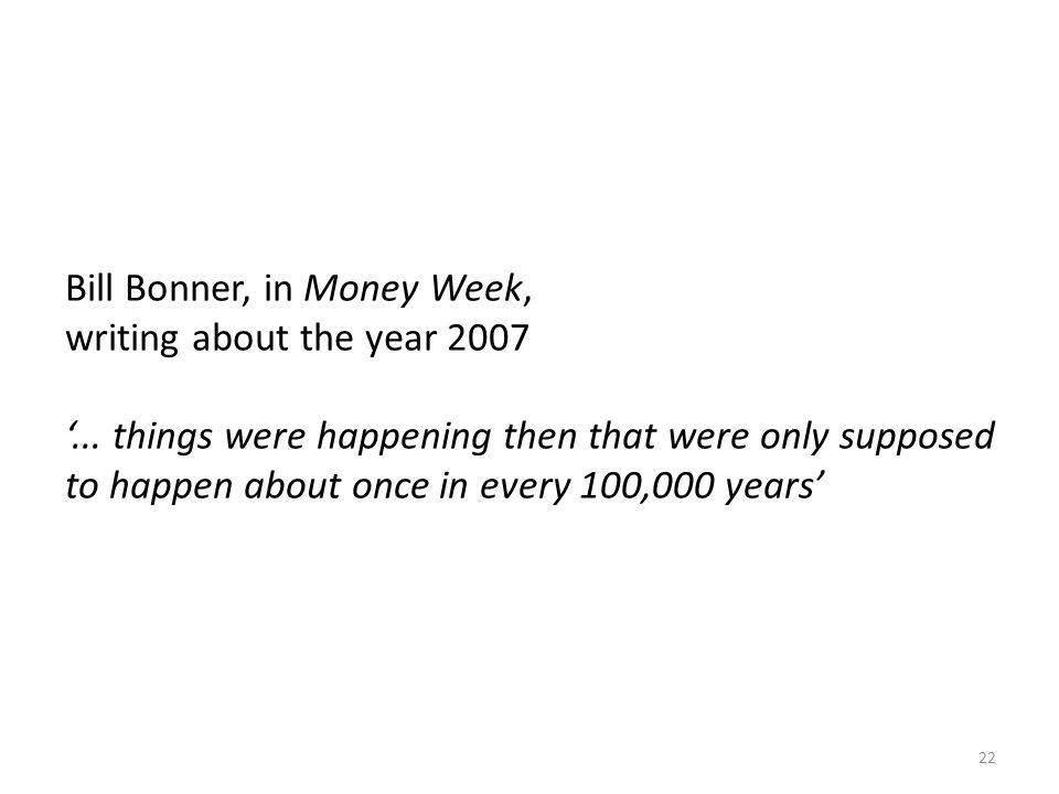 Bill Bonner, in Money Week,