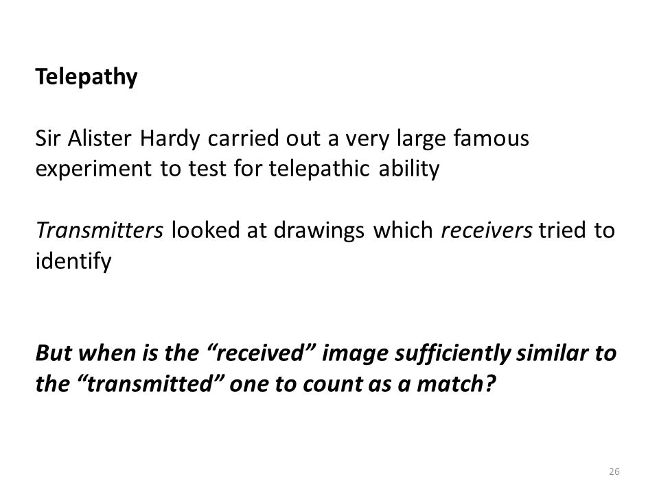 Telepathy Sir Alister Hardy carried out a very large famous experiment to test for telepathic ability.