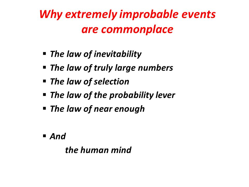 Why extremely improbable events