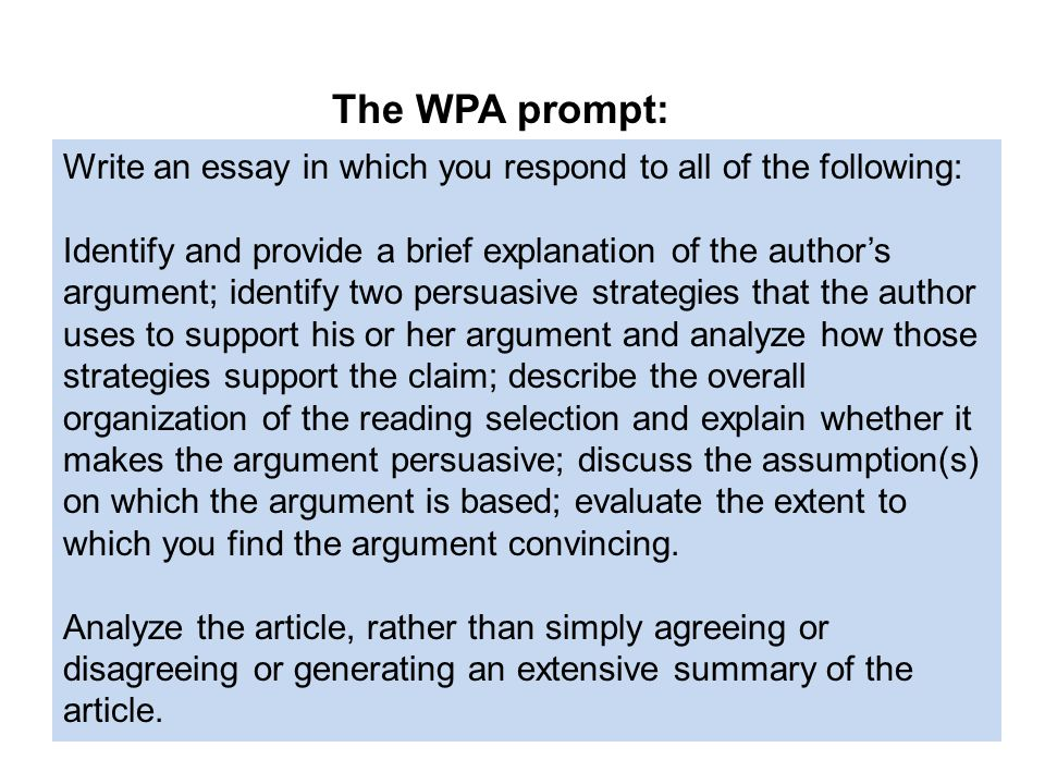 The WPA prompt: Write an essay in which you respond to all of the following: