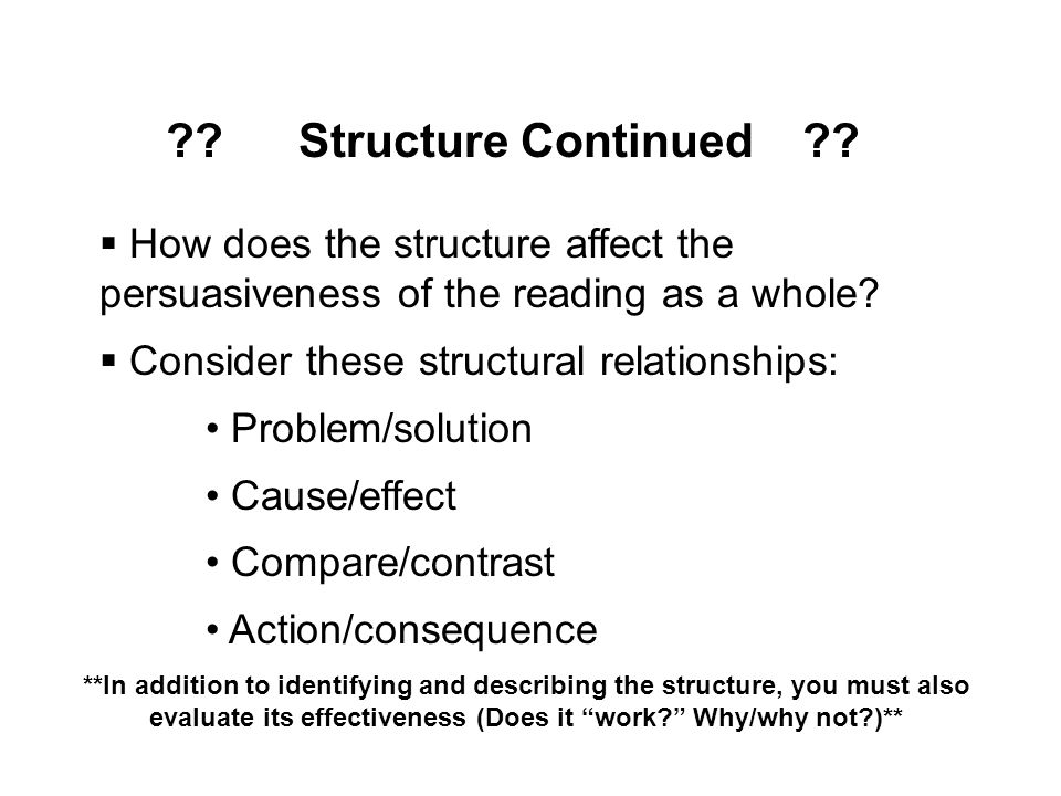 Structure Continued How does the structure affect the persuasiveness of the reading as a whole