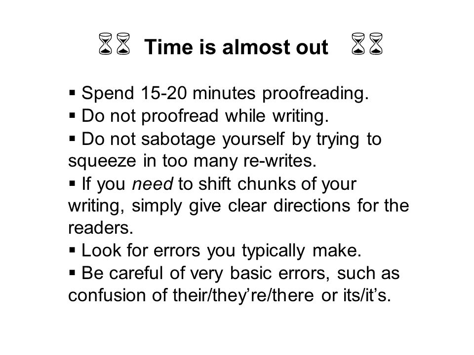 66 Time is almost out 66 Spend minutes proofreading.