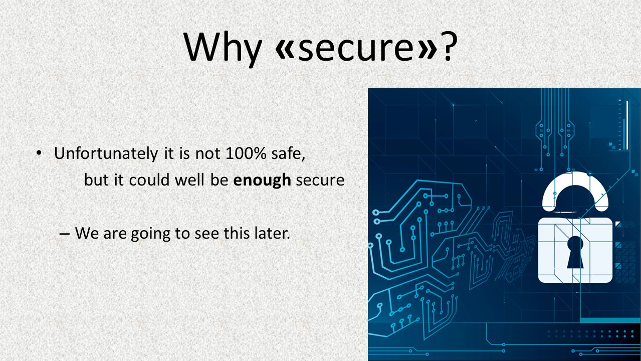 Why «secure» Unfortunately it is not 100% safe,