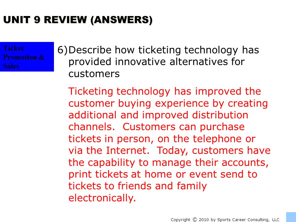 UNIT 9 REVIEW (ANSWERS) Ticket Promotion & Sales. Describe how ticketing technology has provided innovative alternatives for customers.
