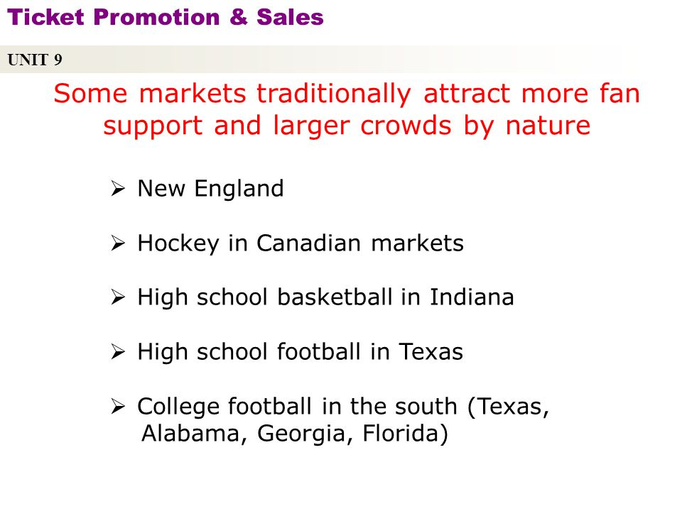 UNIT 9 Ticket Promotion & Sales. Some markets traditionally attract more fan support and larger crowds by nature.