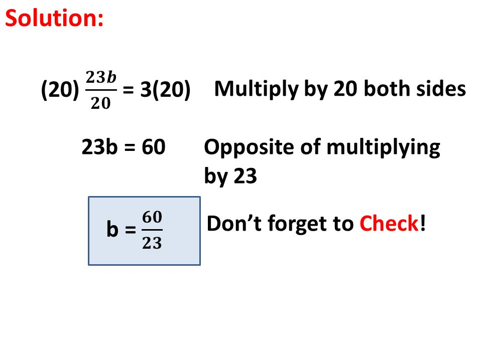 Solution: (20) 𝟐𝟑𝒃 𝟐𝟎 = 3(20) Multiply by 20 both sides 23b = 60