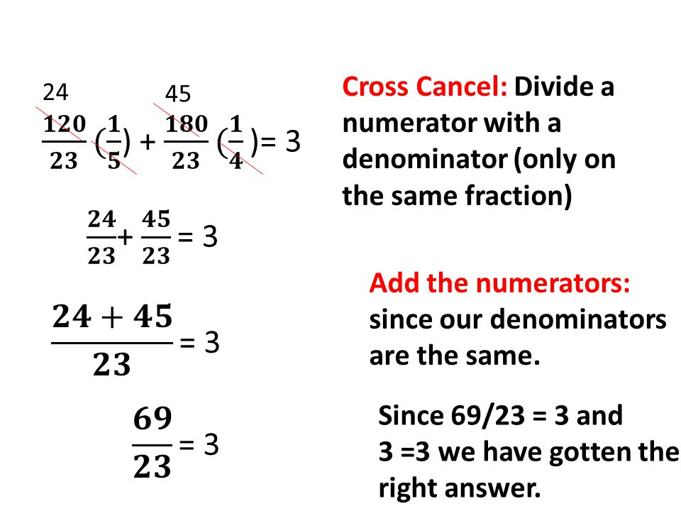Cross Cancel: Divide a numerator with a denominator (only on the same fraction)