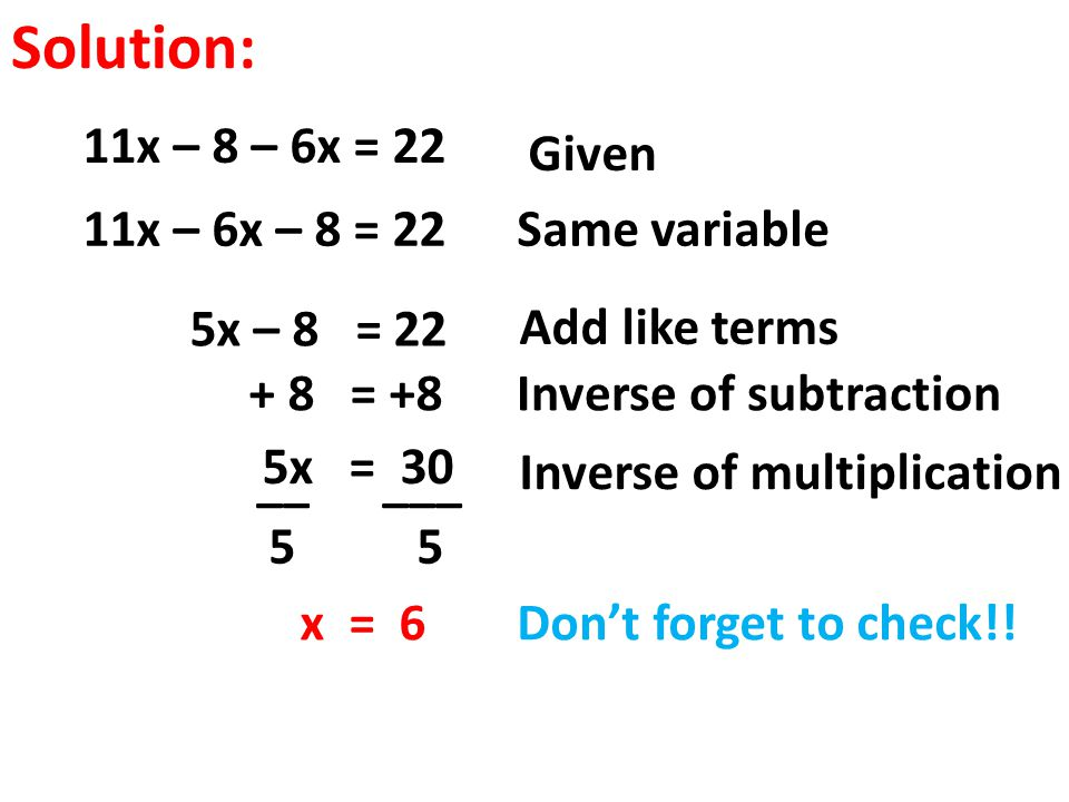 Solution: 11x – 8 – 6x = 22 Given 11x – 6x – 8 = 22 Same variable