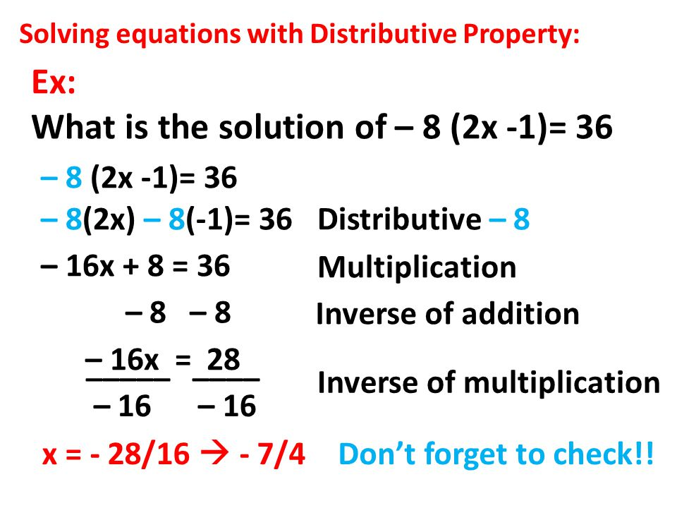Ex: What is the solution of – 8 (2x -1)= 36