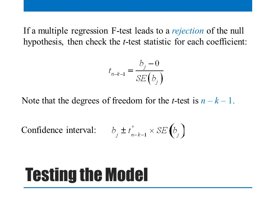 QTM1310/ Sharpe If a multiple regression F-test leads to a rejection of the null hypothesis, then check the t-test statistic for each coefficient: