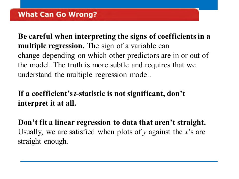 QTM1310/ Sharpe Be careful when interpreting the signs of coefficients in a multiple regression. The sign of a variable can.