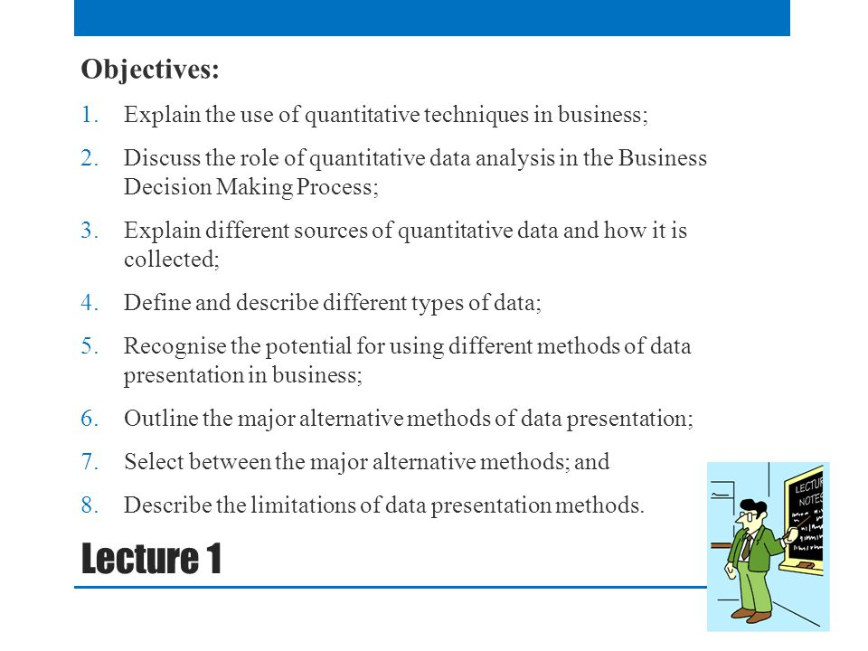Objectives: Explain the use of quantitative techniques in business;