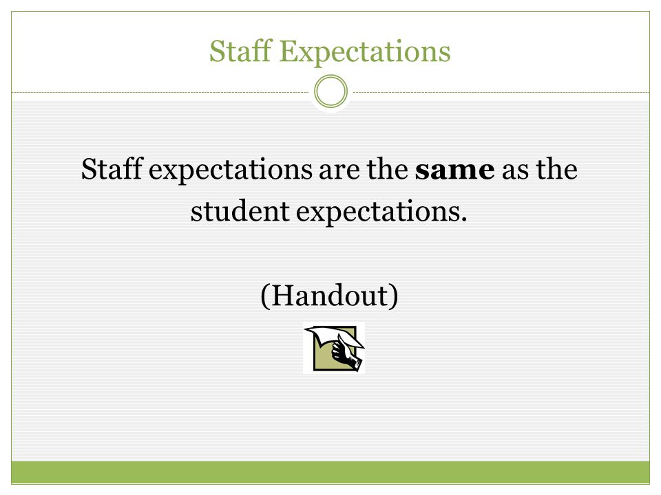 Staff expectations are the same as the student expectations. (Handout)
