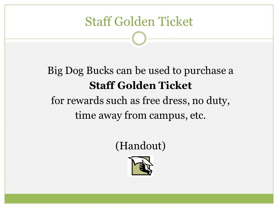 Staff Golden Ticket (Handout) Big Dog Bucks can be used to purchase a